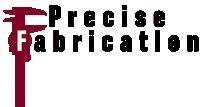 Precise Fabrication